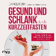 Cover-Bild zu Roth, Daniel: Gesund und schlank durch Kurzzeitfasten (Audio Download)