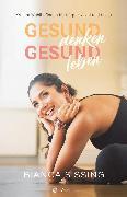 Cover-Bild zu Sissing, Bianca: gesund denken, gesund leben (eBook)