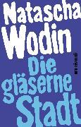 Cover-Bild zu Wodin, Natascha: Die gläserne Stadt (eBook) (eBook)