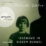 Cover-Bild zu Wodin, Natascha: Irgendwo in diesem Dunkel (Ungekürzte Lesung) (Audio Download)