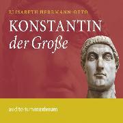 Cover-Bild zu Herrmann-Otto, Elisabeth: Konstantin der Große (Ungekürzt) (Audio Download)