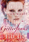 Cover-Bild zu Woolf, Marah: GötterFunke 01. Liebe mich nicht