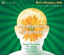 Cover-Bild zu Hanson, Rick: Meditations for Happiness: Rewire Your Brain for Lasting Contentment and Peace