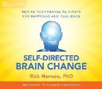Cover-Bild zu Hanson, Rick: Self-Directed Brain Change: Rewire Your Neural Pathways for Happiness and Resilience