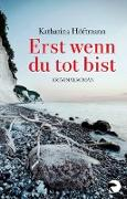 Cover-Bild zu Höftmann, Katharina: Erst wenn du tot bist (eBook)