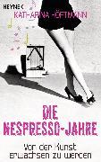 Cover-Bild zu Höftmann, Katharina: Die Nespresso-Jahre (eBook)