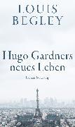 Cover-Bild zu Begley, Louis: Hugo Gardners neues Leben (eBook)