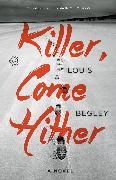 Cover-Bild zu Begley, Louis: Killer, Come Hither (eBook)