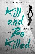 Cover-Bild zu Begley, Louis: Kill and Be Killed (eBook)