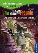 Cover-Bild zu Marx, André: Die wilden Freunde, Bücherhelden 1. Klasse, Abenteuer unter der Stadt