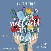 Cover-Bild zu Melcher, Lea: Aber vielleicht wird auch alles gut (Audio Download)