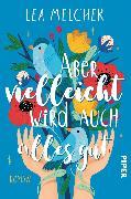 Cover-Bild zu Melcher, Lea: Aber vielleicht wird auch alles gut (eBook)