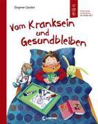 Cover-Bild zu Geisler, Dagmar: Vom Kranksein und Gesundbleiben