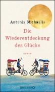 Cover-Bild zu Michaelis, Antonia: Die Wiederentdeckung des Glücks (eBook)