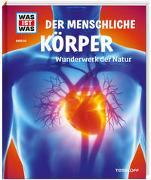 Cover-Bild zu Rachlé, Sabrina: WAS IST WAS Band 50 Der menschliche Körper. Wunderwerk der Natur