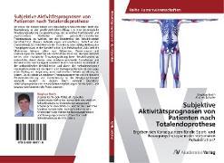 Cover-Bild zu Kerth, Stephan: Subjektive Aktivitätsprognosen von Patienten nach Totalendoprothese