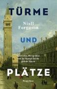 Cover-Bild zu Ferguson, Niall: Türme und Plätze (eBook)
