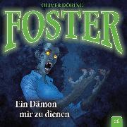 Cover-Bild zu Döring, Oliver: Foster, Folge 6: Ein Dämon mir zu dienen (Oliver Döring Signature Edition) (Audio Download)