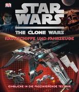 Cover-Bild zu Chasemore, Richard: Star Wars The Clone Wars - Raumschiffe und Fahrzeuge