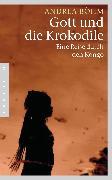 Cover-Bild zu Böhm, Andrea: Gott und die Krokodile (eBook)