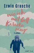 Cover-Bild zu Grosche, Erwin: Wie ich mit Gott Karaoke sang