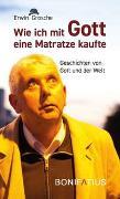 Cover-Bild zu Grosche, Erwin: Wie ich mit Gott eine Matratze kaufte