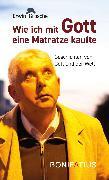 Cover-Bild zu Grosche, Erwin: Wie ich mit Gott eine Matratze kaufte (eBook)