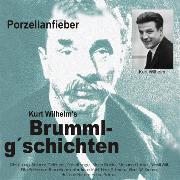Cover-Bild zu Kurt, Wilhelm: Brummlg'schichten Porzellanfieber (Audio Download)
