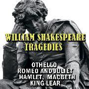 Cover-Bild zu Shakespeare, William: Tragedies: Othello; Romeo and Juliet; Hamlet; Macbeth; King Lear (Audio Download)