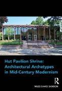 Cover-Bild zu Samson, Miles David: Hut Pavilion Shrine: Architectural Archetypes in Mid-Century Modernism (eBook)
