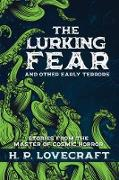 Cover-Bild zu Lovecraft, H. P.: The Lurking Fear and Other Early Terrors (eBook)