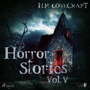 Cover-Bild zu Lovecraft, H. P.: H. P. Lovecraft - Horror Stories Vol. V (Audio Download)