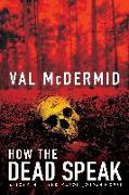 Cover-Bild zu McDermid, Val: How the Dead Speak: A Tony Hill and Carol Jordan Thriller
