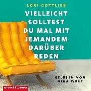 Cover-Bild zu Gottlieb, Lori: Vielleicht solltest du mal mit jemandem darüber reden (Audio Download)