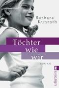 Cover-Bild zu Kunrath, Barbara: Töchter wie wir (eBook)