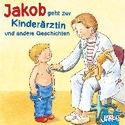 Cover-Bild zu Jakob geht zur Kinderärztin und andere Geschichten (Audio Download) von Grimm, Sandra