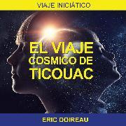 Cover-Bild zu El Viaje Cósmico de Ticouac (Audio Download) von Doireau, Eric