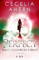 Cover-Bild zu Ahern, Cecelia: Perfect - Willst du die perfekte Welt? (eBook)