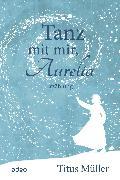 Cover-Bild zu Müller, Titus: Tanz mit mir, Aurelia (eBook)