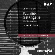 Cover-Bild zu Wir sind Gefangene. Ein Bekenntnis (Audio Download) von Graf, Oskar Maria
