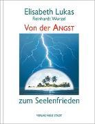 Cover-Bild zu Von der Angst zum Seelenfrieden von Lukas, Elisabeth