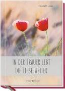 Cover-Bild zu In der Trauer lebt die Liebe weiter von Lukas, Elisabeth