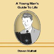 Cover-Bild zu A Young Man's Guide to Life (Audio Download) von Mulhall, Steven