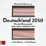 Cover-Bild zu eBook Deutschland 2050 - Wie der Klimawandel unser Leben verändern wird (Ungekürzt)