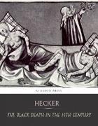 Cover-Bild zu The Black Death in the Fourteenth Century (eBook) von Hecker, I. F. C.