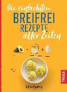Cover-Bild zu Die einfachsten Breifrei-Rezepte aller Zeiten (eBook) von Bartig-Prang, Tatje