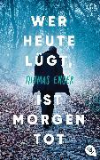 Cover-Bild zu Enger, Thomas: Wer heute lügt, ist morgen tot (eBook)