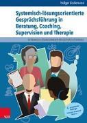 Cover-Bild zu Lindemann, Holger: Systemisch-lösungsorientierte Gesprächsführung in Beratung, Coaching, Supervision und Therapie