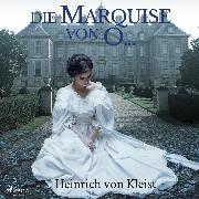 Cover-Bild zu Kleist, Heinrich Von: Die Marquise von O (Audio Download)