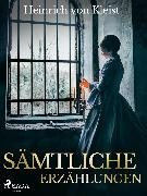 Cover-Bild zu Kleist, Heinrich Von: Sämtliche Erzählungen (eBook)